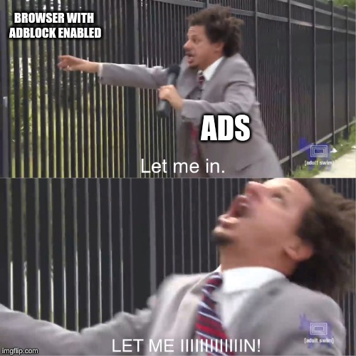 adblock |  BROWSER WITH ADBLOCK ENABLED; ADS | image tagged in let me in,adblock,memes,browser,dank memes,advertising | made w/ Imgflip meme maker