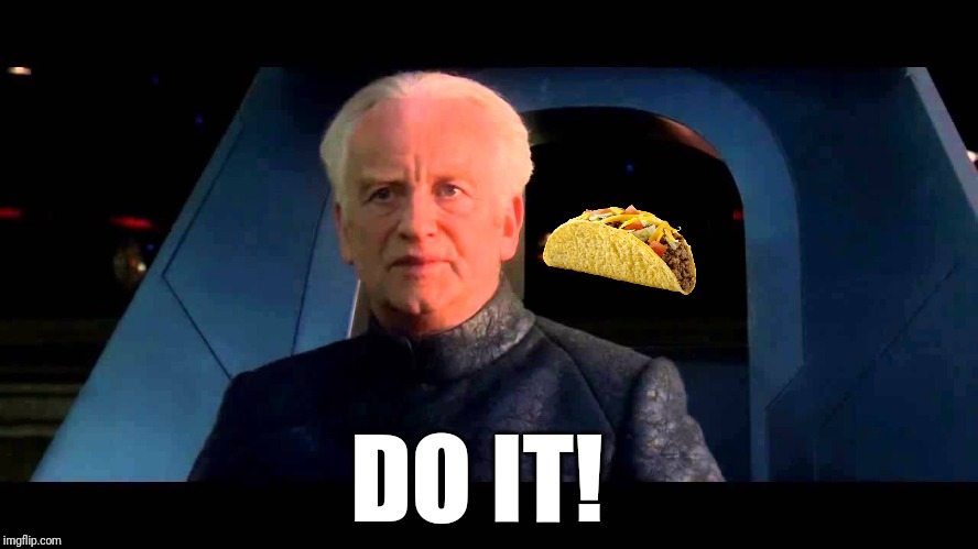 When you're dieting and taco Tuesday comes around | DO IT! | image tagged in emperor palpatine do it,tacos,dieting,taco tuesday,memes,funny | made w/ Imgflip meme maker