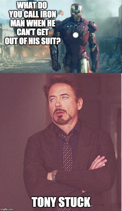 superhero joke | WHAT DO YOU CALL IRON MAN WHEN HE CAN'T GET OUT OF HIS SUIT? TONY STUCK | image tagged in memes,face you make robert downey jr,iron man | made w/ Imgflip meme maker