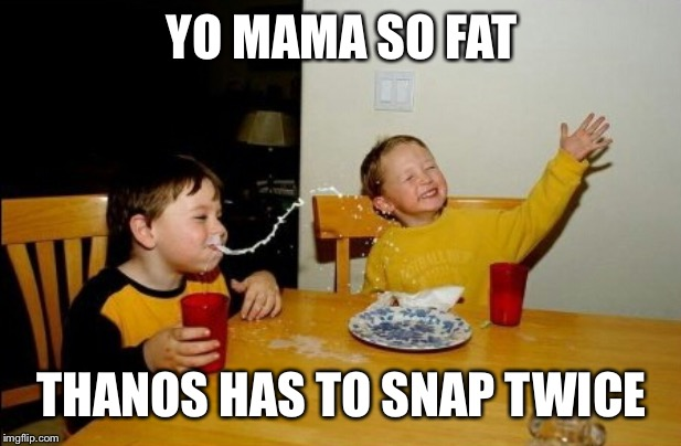 Not a spoiler I promise | YO MAMA SO FAT THANOS HAS TO SNAP TWICE | image tagged in memes,yo mamas so fat | made w/ Imgflip meme maker