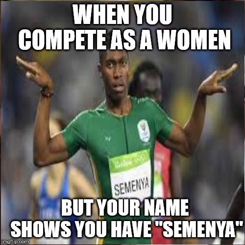 "Caster Semenya Cheater | WHEN YOU COMPETE AS A WOMEN BUT YOUR NAME SHOWS YOU HAVE ""SEMENYA"" 