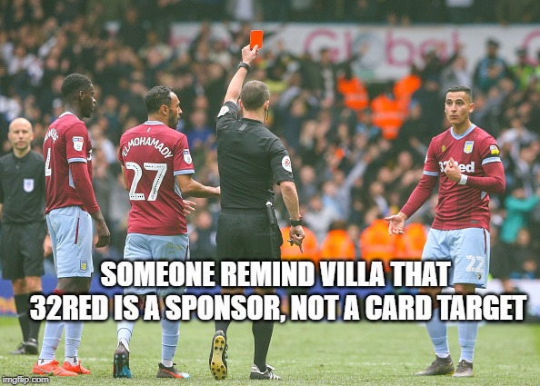 32 Red cards | SOMEONE REMIND VILLA THAT 32RED IS A SPONSOR, NOT A CARD TARGET | image tagged in football meme,funny meme,aston villa,32red,football red card,sponsor meme | made w/ Imgflip meme maker