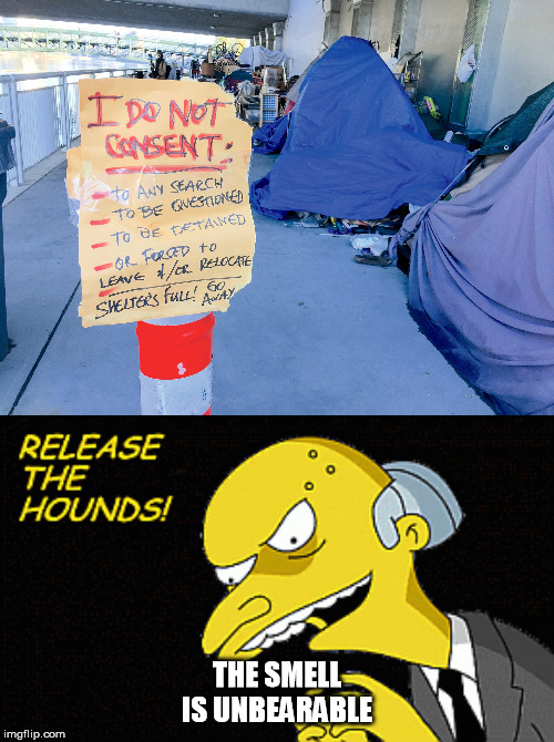 Release the hounds on the homeless | THE SMELL IS UNBEARABLE | image tagged in memes,homeless,stink,shit | made w/ Imgflip meme maker