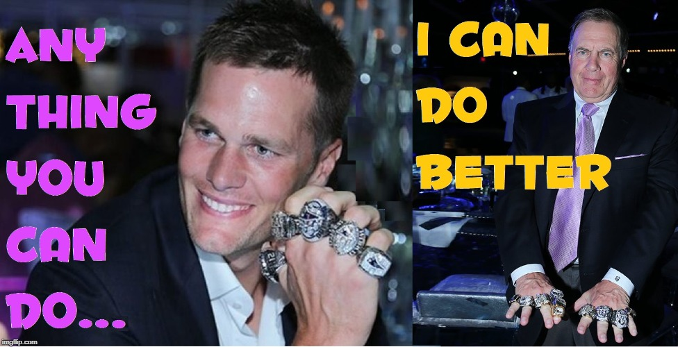 I Wish I still had the Eye of the Tiger.  AlI I got's the Eye of the Tigger. | ANY THING YOU CAN DO ... I CAN DO BETTER | image tagged in vince vance,new england patriots,tom brady,bill belichick,nfl,super bowl rings | made w/ Imgflip meme maker