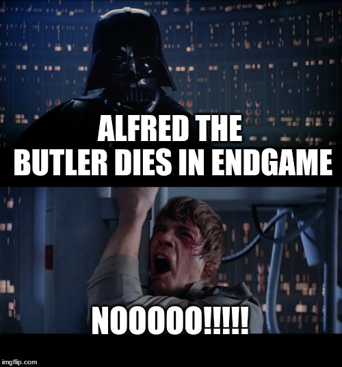 Star Wars No Meme |  ALFRED THE BUTLER DIES IN ENDGAME; NOOOOO!!!!! | image tagged in memes,star wars no | made w/ Imgflip meme maker
