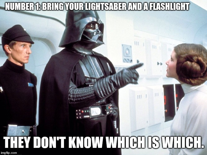 Vader says number 1 rule to resist the dark side | NUMBER 1: BRING YOUR LIGHTSABER AND A FLASHLIGHT THEY DON'T KNOW WHICH IS WHICH. | image tagged in darth vader pointing | made w/ Imgflip meme maker