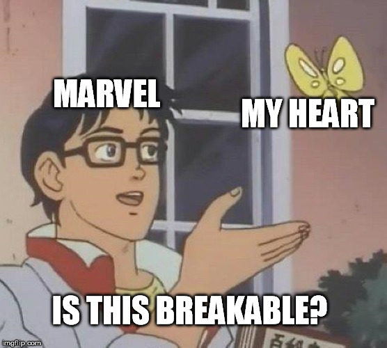Is This A Pigeon | MARVEL MY HEART IS THIS BREAKABLE? | image tagged in memes,is this a pigeon | made w/ Imgflip meme maker
