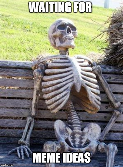 Waiting Skeleton Meme | WAITING FOR MEME IDEAS | image tagged in memes,waiting skeleton | made w/ Imgflip meme maker