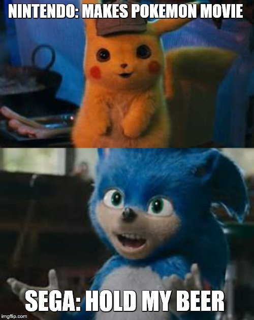 Sega Astounded By Pokémon Detective Pikachu Movie! |  NINTENDO: MAKES POKEMON MOVIE; SEGA: HOLD MY BEER | image tagged in hold my beer,sonic the hedgehog,detective pikachu,pokemon,sega,nintendo | made w/ Imgflip meme maker