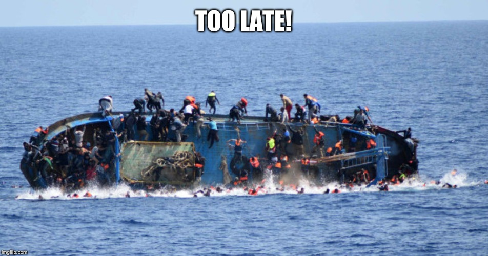 sinking boat | TOO LATE! | image tagged in sinking boat | made w/ Imgflip meme maker