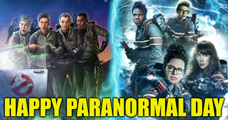 Paranormal Day- Ghostbusters | HAPPY PARANORMAL DAY | image tagged in ghostbusters,coed,anything you can do i can do better,paranormal,paranormal day | made w/ Imgflip meme maker