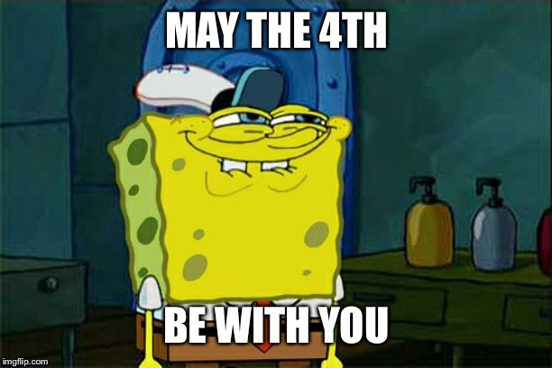 Dont You Squidward Meme | MAY THE 4TH BE WITH YOU | image tagged in memes,dont you squidward | made w/ Imgflip meme maker
