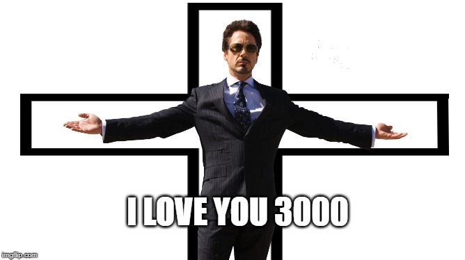 The real hero | I LOVE YOU 3000 | image tagged in ironman,tony stark,avengers,avengers endgame,i love you 3000,savior | made w/ Imgflip meme maker