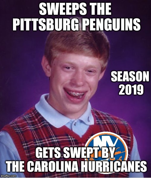 NY Islanders Bad Luck Brian | SWEEPS THE PITTSBURG PENGUINS GETS SWEPT BY THE CAROLINA HURRICANES SEASON 2019 | image tagged in ny islanders bad luck brian | made w/ Imgflip meme maker