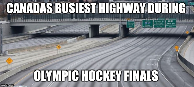 Oh CANADA our home and native LAND! | CANADAS BUSIEST HIGHWAY DURING OLYMPIC HOCKEY FINALS | image tagged in hockey,canada,funny,sports | made w/ Imgflip meme maker