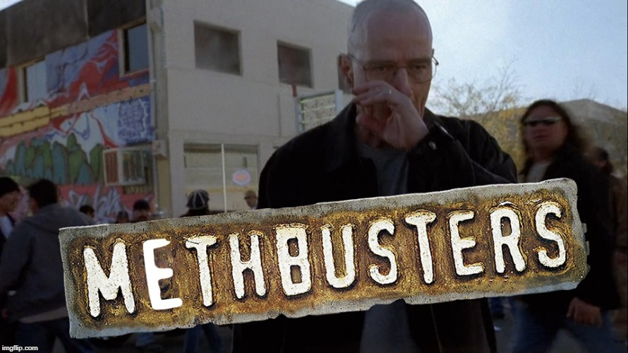 Methbusters | image tagged in crossover,breaking bad,breaking bad pun,mythbusters | made w/ Imgflip meme maker