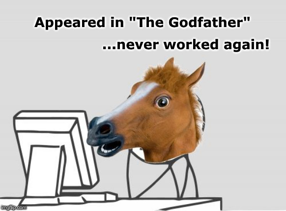 "Computer Horse Meme |  Appeared in ""The Godfather""; ...never worked again! 