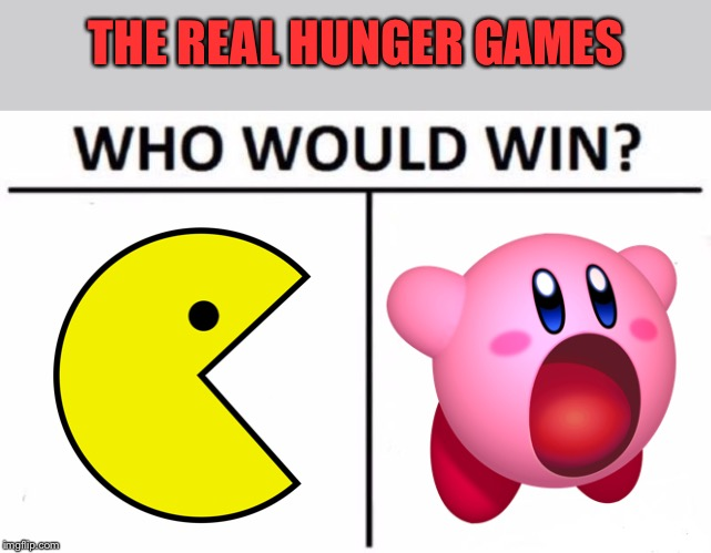 They will never pac it in and kirb their enthusiasm for eating | THE REAL HUNGER GAMES | image tagged in memes,who would win | made w/ Imgflip meme maker