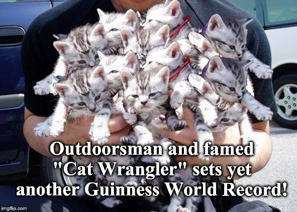 "Headem Up and Movem Out! | Outdoorsman and famed ""Cat Wrangler"" sets yet another Guinness World Record! 