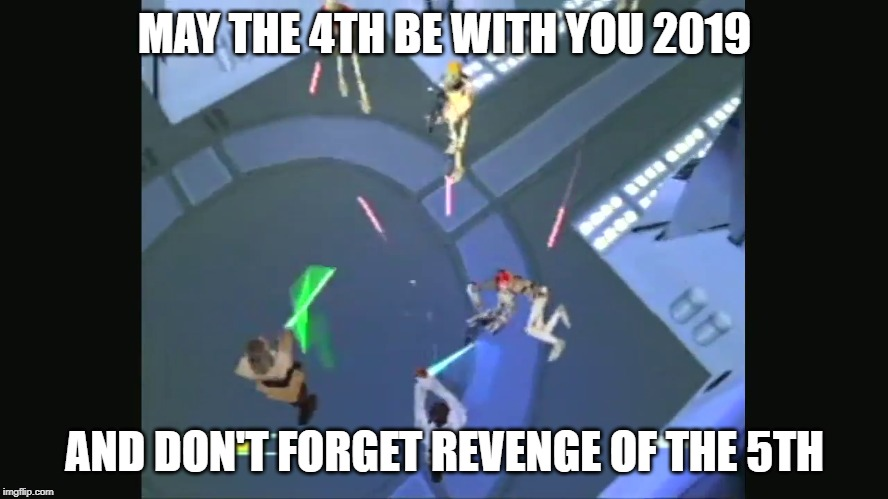 MAY THE 4TH 2019 | MAY THE 4TH BE WITH YOU 2019 AND DON'T FORGET REVENGE OF THE 5TH | image tagged in starwars,may the 4th,memes,2019,1999,the phantom menace | made w/ Imgflip meme maker