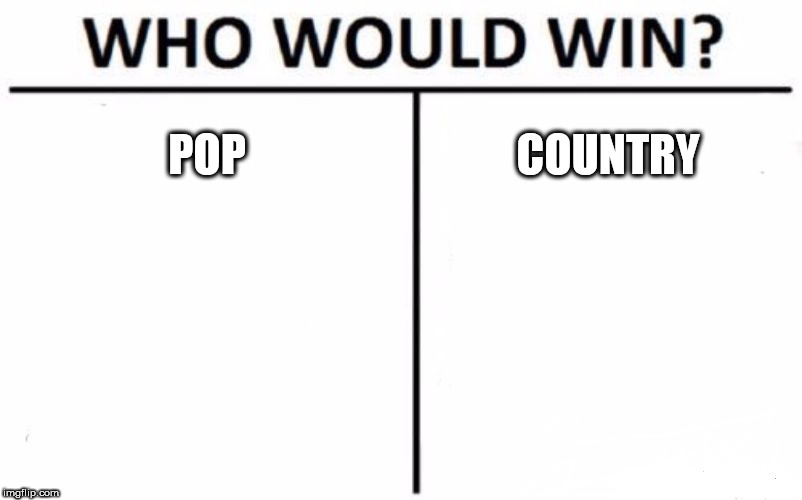 Who Would Win? Meme | POP COUNTRY | image tagged in memes,who would win,pop,country,music,battle | made w/ Imgflip meme maker