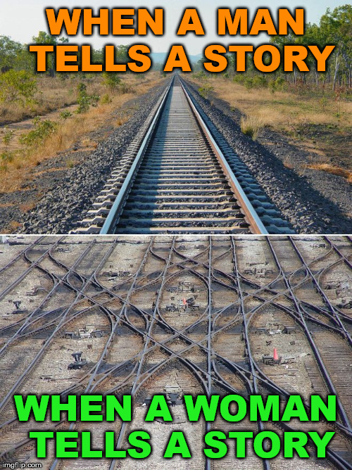 So many details you do not need |  WHEN A MAN TELLS A STORY; WHEN A WOMAN TELLS A STORY | image tagged in true story,men vs women,funny meme,difference between men and women,track,comparison | made w/ Imgflip meme maker
