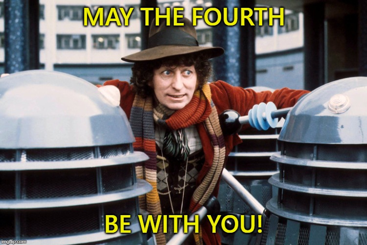 May The Fourth | MAY THE FOURTH BE WITH YOU! | image tagged in may the 4th,may the fourth be with you,may the force be with you,doctor who,fourth doctor | made w/ Imgflip meme maker