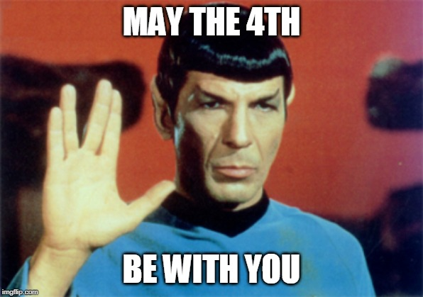 spock | MAY THE 4TH BE WITH YOU | image tagged in spock | made w/ Imgflip meme maker