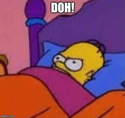 angry homer simpson in bed | DOH! | image tagged in angry homer simpson in bed | made w/ Imgflip meme maker