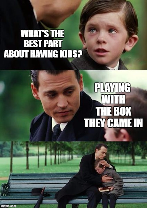 Finding Neverland Meme | WHAT'S THE BEST PART ABOUT HAVING KIDS? PLAYING WITH THE BOX THEY CAME IN | image tagged in memes,finding neverland,random,kids,box | made w/ Imgflip meme maker