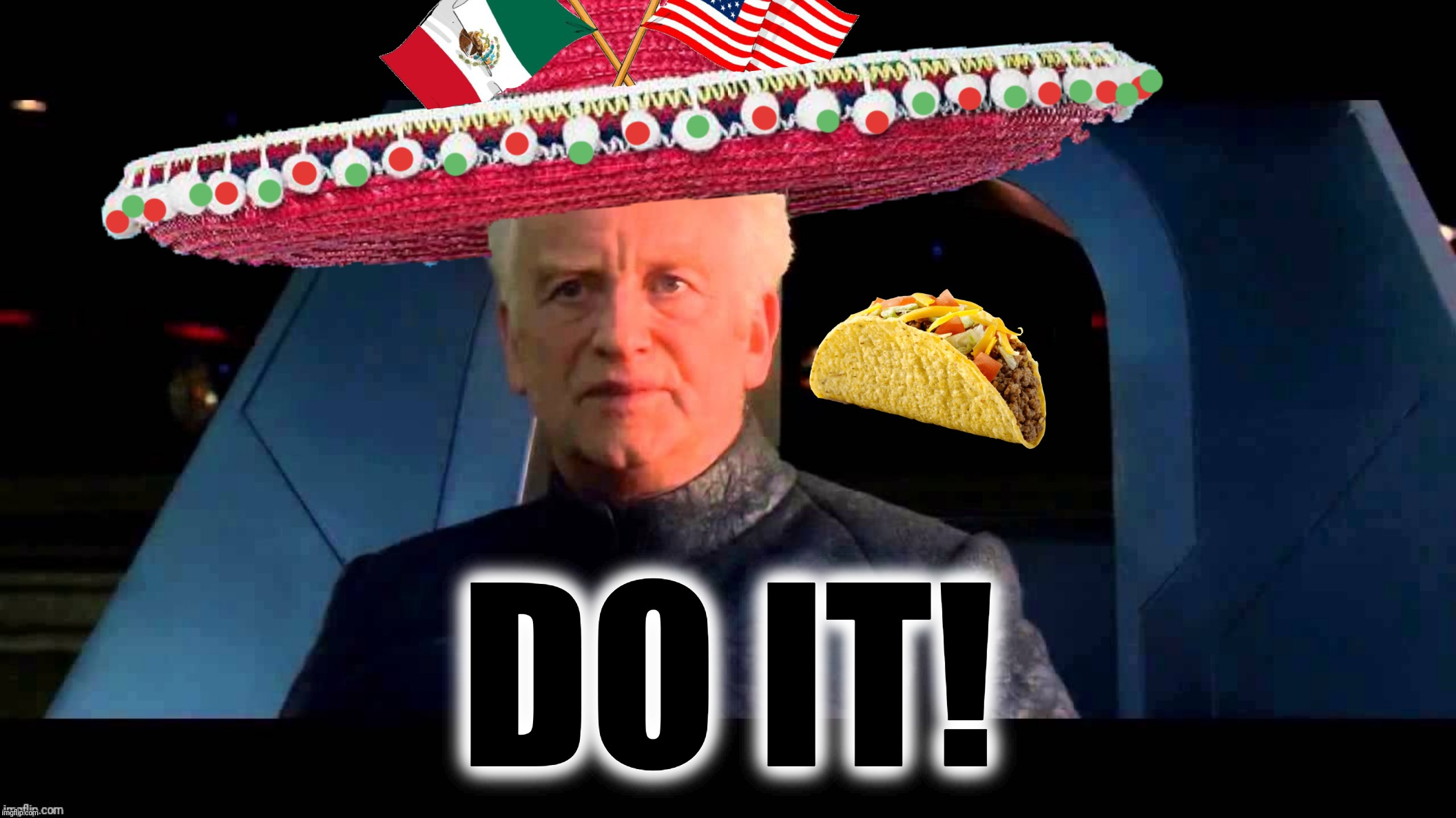 When Cinco de Mayo comes during your low-carb diet |  DO IT! | image tagged in cinco de mayo,memes,funny,dieting,tacos,emperor palpatine | made w/ Imgflip meme maker