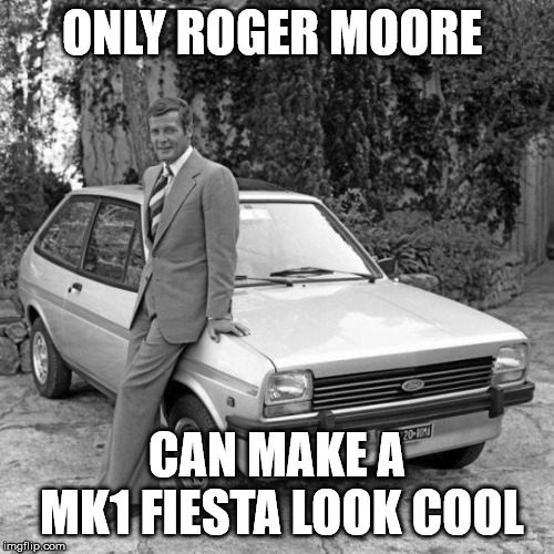 Roger Moore coolness! | ONLY ROGER MOORE CAN MAKE A MK1 FIESTA LOOK COOL | image tagged in roger moore,ford | made w/ Imgflip meme maker