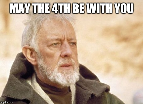Obi Wan Kenobi | MAY THE 4TH BE WITH YOU | image tagged in memes,obi wan kenobi | made w/ Imgflip meme maker