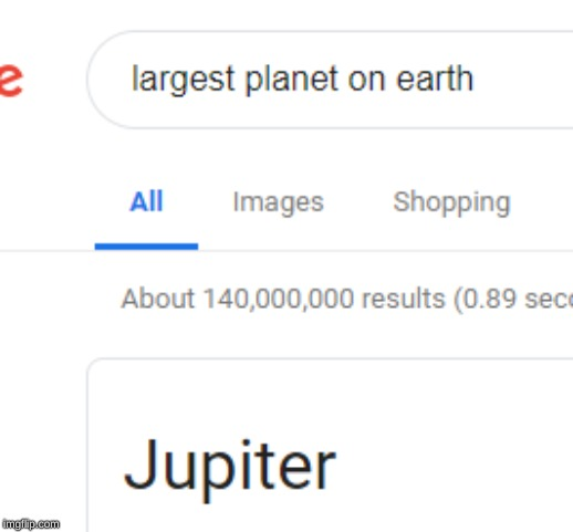 Remember, not everything on the internet is true | image tagged in jupiter,earth,google,memes,fun | made w/ Imgflip meme maker