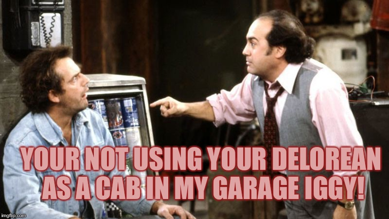Iggy Park Taxi Louie |  YOUR NOT USING YOUR DELOREAN AS A CAB IN MY GARAGE IGGY! | image tagged in iggy park taxi louie | made w/ Imgflip meme maker