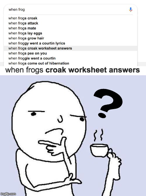 I wish a frog gave me answers to my worksheets... | image tagged in thinking meme,memes,hmm,frog,answer,question mark | made w/ Imgflip meme maker