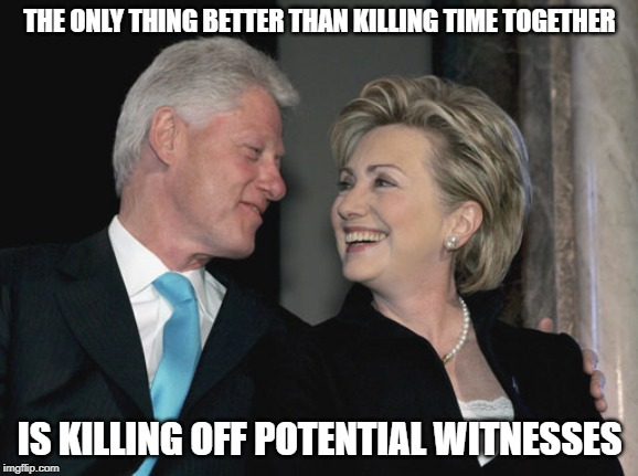 400 coincidences | THE ONLY THING BETTER THAN KILLING TIME TOGETHER IS KILLING OFF POTENTIAL WITNESSES | image tagged in bill and hillary clinton,hillary clinton,bill clinton,suicide,government corruption,angel of death | made w/ Imgflip meme maker