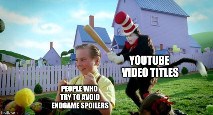5f299959 beware | YOUTUBE VIDEO TITLES PEOPLE WHO TRY TO AVOID ENDGAME SPOILERS |  image tagged in