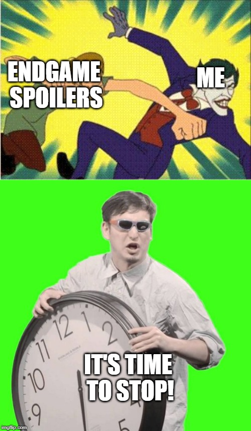 Endgame spoilers are now BANNED on my stream | ME ENDGAME SPOILERS IT'S TIME TO STOP! | image tagged in shaggy vs joker,it's time to stop | made w/ Imgflip meme maker