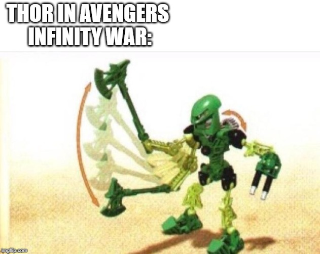 THOR IN AVENGERS INFINITY WAR: | image tagged in bionicle | made w/ Imgflip meme maker