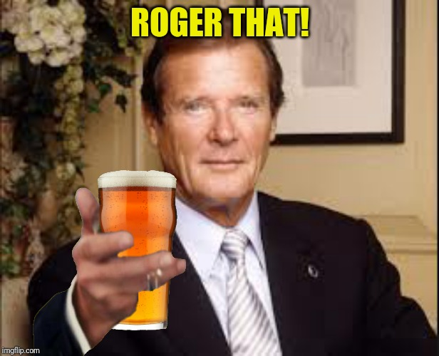 ROGER THAT! | made w/ Imgflip meme maker