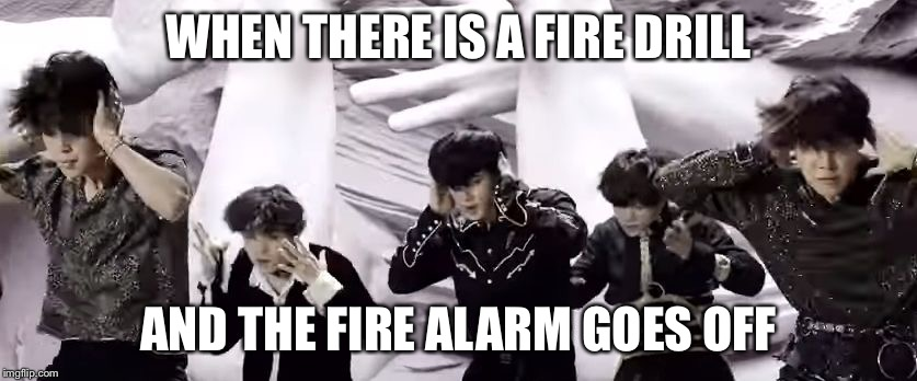 Fire Alarms... | WHEN THERE IS A FIRE DRILL AND THE FIRE ALARM GOES OFF | image tagged in bts ripheadphones,bts,memes,loud,fire alarm,kpop | made w/ Imgflip meme maker