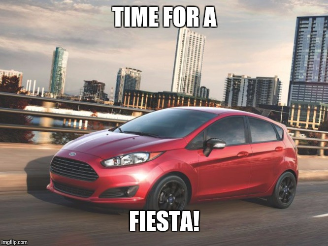 TIME FOR A FIESTA! | made w/ Imgflip meme maker
