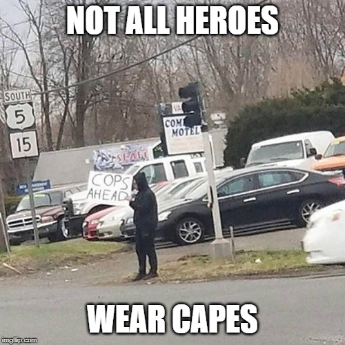 Hero |  NOT ALL HEROES; WEAR CAPES | image tagged in hero | made w/ Imgflip meme maker