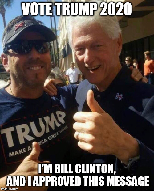 VOTE TRUMP 2020 I'M BILL CLINTON, AND I APPROVED THIS MESSAGE | image tagged in bill clinton,donald trump | made w/ Imgflip meme maker