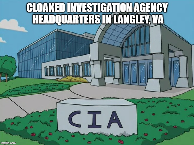 CLOAKED INVESTIGATION AGENCY HEADQUARTERS IN LANGLEY, VA | image tagged in cia headquarters | made w/ Imgflip meme maker