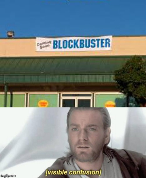 be kind, rewind | image tagged in visible confusion,blockbuster,video,memes,what year is it,dank memes | made w/ Imgflip meme maker