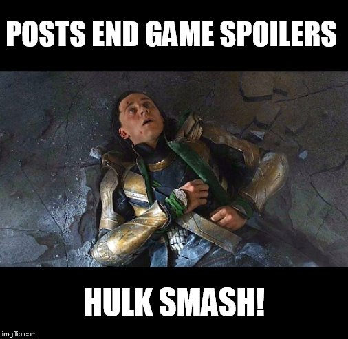 keep the spoilers low key | POSTS END GAME SPOILERS HULK SMASH! | image tagged in puny god | made w/ Imgflip meme maker