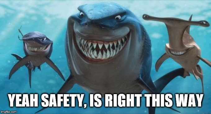 Finding Nemo Sharks | YEAH SAFETY, IS RIGHT THIS WAY | image tagged in finding nemo sharks | made w/ Imgflip meme maker