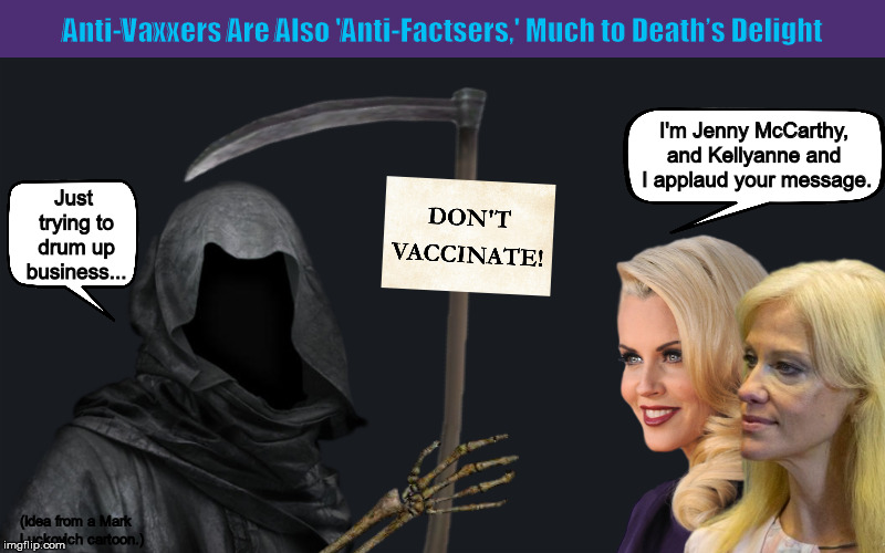 Anti-Vaxxers Are Also 'Anti-Factsers,' Much to Death's Delight | image tagged in anti-vaxxers,anti-vaccination,jenny mccarthy antivax,kellyanne conway alternative facts,grim reaper,memes | made w/ Imgflip meme maker